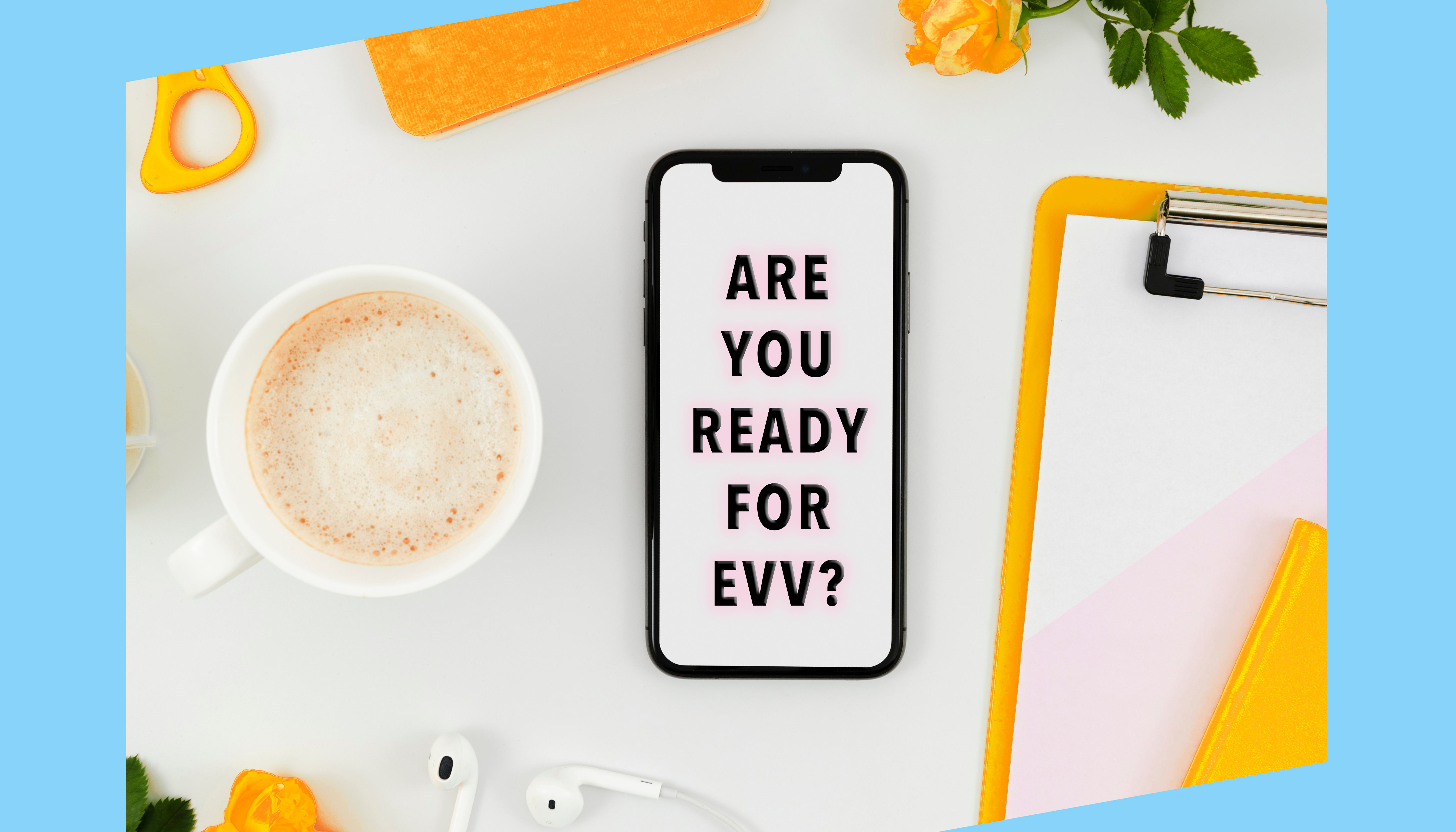 Are you prepared for Electronic Visit Verification?
