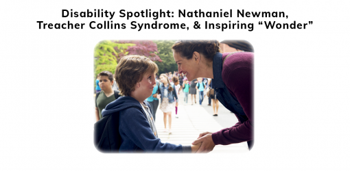 """Wonder: A Disability spotlight about Nathaniel Newman, and inspiring the 2017 movie """"Wonder"""""""